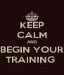KEEP CALM AND BEGIN YOUR TRAINING  - Personalised Poster A4 size