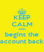 KEEP CALM AND begins the account back - Personalised Poster A4 size