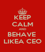 KEEP CALM AND BEHAVE  LIKEA CEO - Personalised Poster A4 size