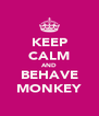 KEEP CALM AND BEHAVE MONKEY - Personalised Poster A4 size
