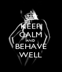 KEEP CALM AND BEHAVE WELL - Personalised Poster A4 size