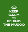 KEEP CALM AND BEHIND THE MUSGO - Personalised Poster A4 size