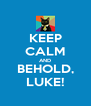 KEEP CALM AND BEHOLD, LUKE! - Personalised Poster A4 size