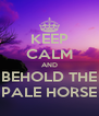 KEEP CALM AND BEHOLD THE PALE HORSE - Personalised Poster A4 size