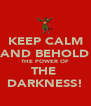 KEEP CALM AND BEHOLD THE POWER OF THE  DARKNESS! - Personalised Poster A4 size