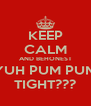 KEEP CALM AND BEHONEST YUH PUM PUM TIGHT??? - Personalised Poster A4 size
