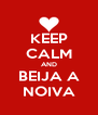 KEEP CALM AND BEIJA A NOIVA - Personalised Poster A4 size
