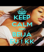 KEEP CALM AND BEIJA EU ! KK - Personalised Poster A4 size