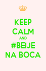 KEEP CALM AND #BEIJE NA BOCA - Personalised Poster A4 size