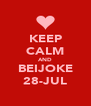 KEEP CALM AND BEIJOKE 28-JUL - Personalised Poster A4 size
