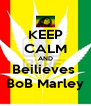 KEEP CALM AND Beilieves  BoB Marley - Personalised Poster A4 size