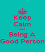 Keep Calm and Being A Good Person - Personalised Poster A4 size
