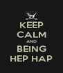 KEEP CALM AND BEING HEP HAP - Personalised Poster A4 size