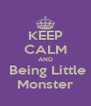 KEEP CALM AND  Being Little Monster - Personalised Poster A4 size