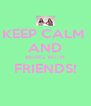 KEEP CALM  AND BEING WITH FRIENDS!  - Personalised Poster A4 size