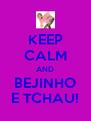 KEEP CALM AND BEJINHO E TCHAU! - Personalised Poster A4 size