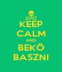 KEEP CALM AND BEKÖ BASZNI - Personalised Poster A4 size