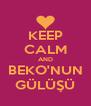 KEEP CALM AND BEKO'NUN GÜLÜŞÜ - Personalised Poster A4 size