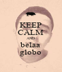 KEEP CALM AND belaa globo - Personalised Poster A4 size
