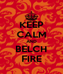 KEEP CALM AND BELCH FIRE - Personalised Poster A4 size