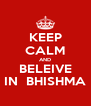 KEEP CALM AND BELEIVE IN  BHISHMA - Personalised Poster A4 size