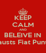 KEEP CALM AND BELEIVE IN Lausts Fiat Punto - Personalised Poster A4 size