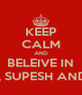 KEEP CALM AND BELEIVE IN RAVEEN, SUPESH AND GOWRI - Personalised Poster A4 size