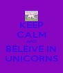 KEEP CALM AND BELEIVE IN UNICORNS - Personalised Poster A4 size