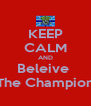 KEEP CALM AND Beleive  The Champion - Personalised Poster A4 size