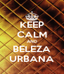 KEEP CALM AND BELEZA URBANA - Personalised Poster A4 size
