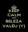 KEEP CALM AND BELEZA VALEU (Y) - Personalised Poster A4 size