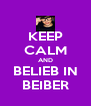 KEEP CALM AND BELIEB IN BEIBER - Personalised Poster A4 size