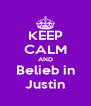 KEEP CALM AND Belieb in Justin - Personalised Poster A4 size