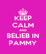 KEEP CALM AND BELIEB IN PAMMY - Personalised Poster A4 size