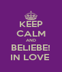 KEEP CALM AND BELIEBE! IN LOVE  - Personalised Poster A4 size
