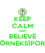 KEEP CALM AND BELIEVE ÖRNEKSİPOR - Personalised Poster A4 size