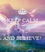 KEEP CALM    AND BELIEVE! - Personalised Poster A4 size