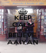 KEEP CALM AND BELIEVE  AAIYAN - Personalised Poster A4 size