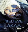 KEEP CALM AND BELIEVE AKAA - Personalised Poster A4 size