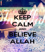 KEEP CALM AND BELIEVE ALLAH - Personalised Poster A4 size