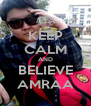 KEEP CALM AND BELIEVE AMRAA - Personalised Poster A4 size