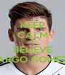 KEEP CALM AND BELIEVE ARGO GOMEZ - Personalised Poster A4 size