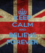 KEEP CALM AND BELIEVE FOREVER - Personalised Poster A4 size