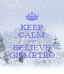 KEEP CALM AND BELIEVE GISMETEO - Personalised Poster A4 size