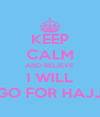 KEEP CALM AND BELIEVE I WILL GO FOR HAJJ - Personalised Poster A4 size