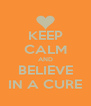KEEP CALM AND BELIEVE IN A CURE - Personalised Poster A4 size
