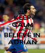 KEEP CALM AND BELIEVE IN ADRIÁN - Personalised Poster A4 size