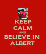KEEP CALM AND BELIEVE IN  ALBERT - Personalised Poster A4 size