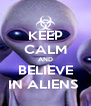 KEEP CALM AND BELIEVE IN ALIENS  - Personalised Poster A4 size