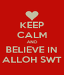 KEEP CALM AND BELIEVE IN ALLOH SWT - Personalised Poster A4 size